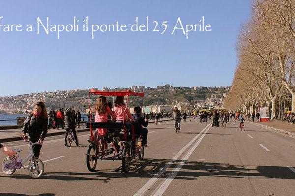25 Aprile eventi Napoli: cosa fare per il ponte del 25 Aprile