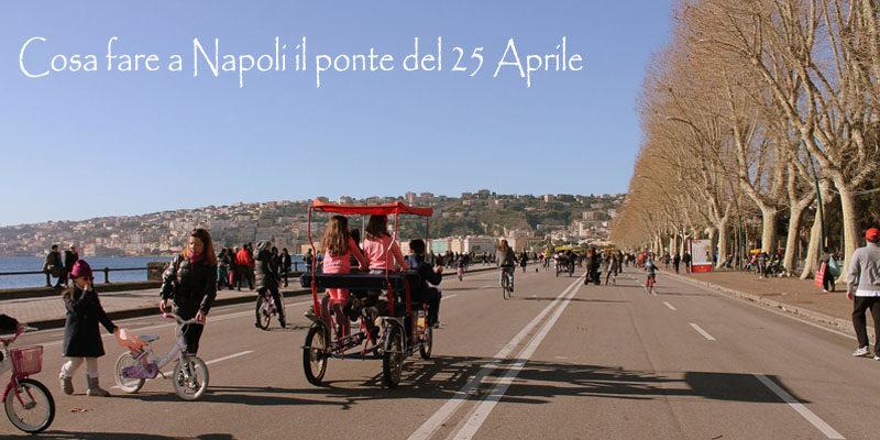 25 Aprile eventi Napoli: cosa fare per il ponte del 25 Aprile 2019